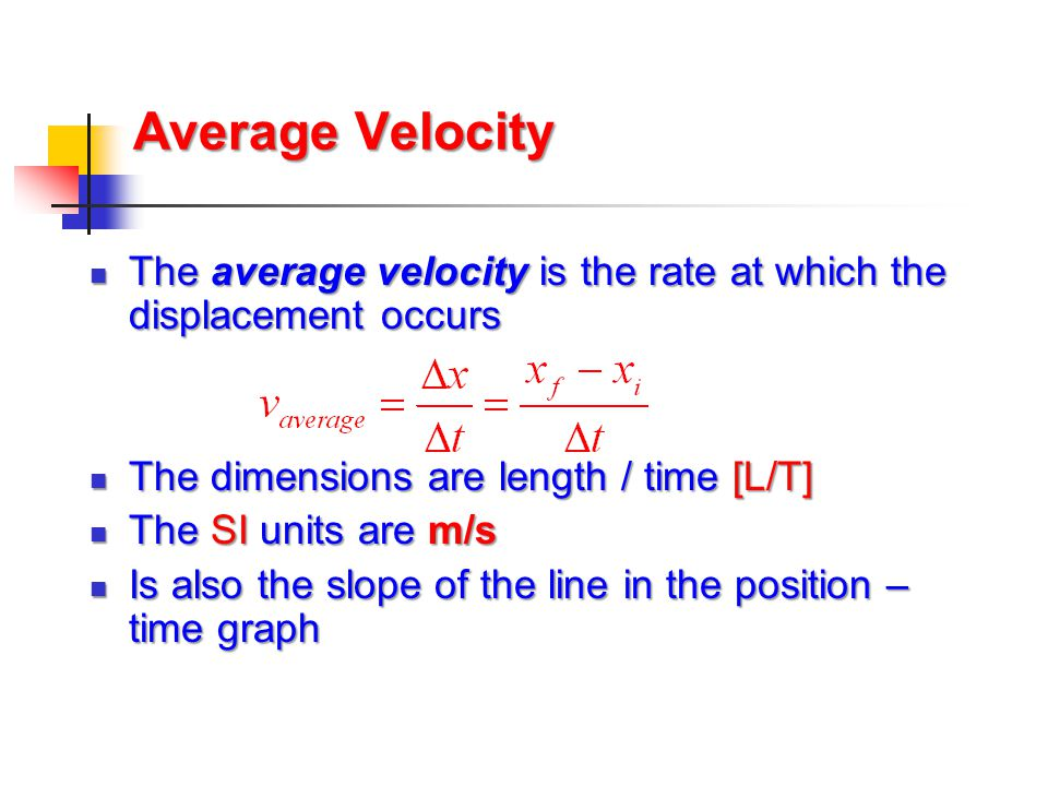Average Velocity The average velocity is the rate at which the displacement occurs. The dimensions are length / time [L/T]